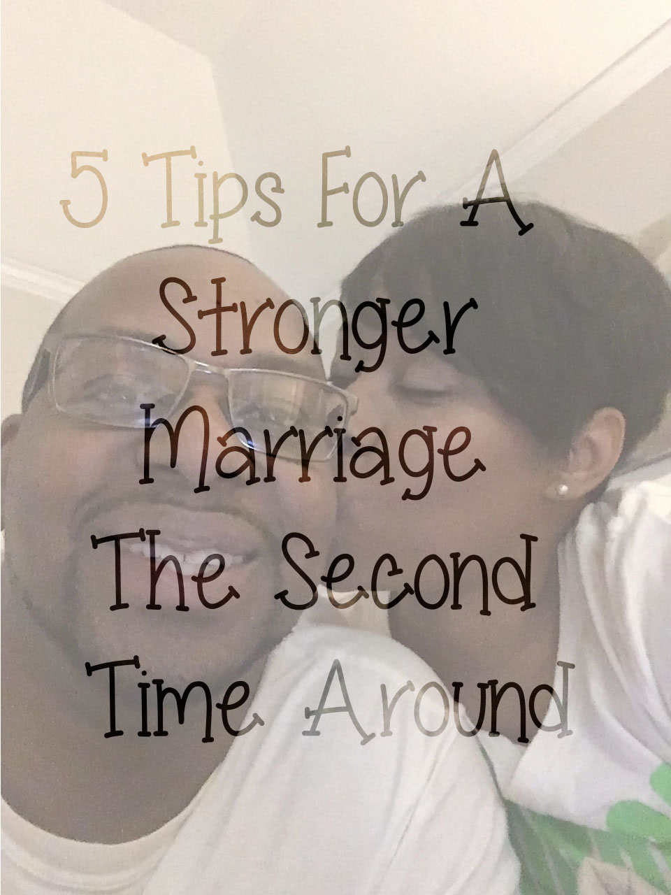 5 Tips We Learned The Second Time Around For A Stronger Marriage…