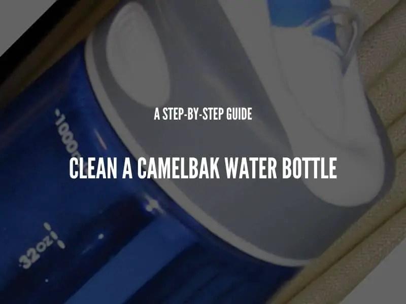 Clean a Camelbak Water Bottle