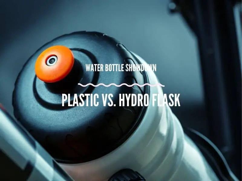 Water Bottle Showdown: Plastic vs. Hydro Flask