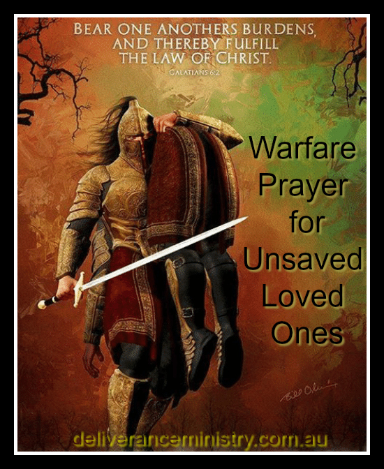 Warfare Prayer For Salvation Of Unsaved Loved Ones!