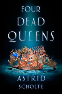 Four Dead Queens by Astrid Scholte Book Cover. February 2019 book releases.