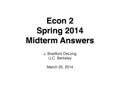 Econ 2: Spring 2014: Midterm Answers DRAFT