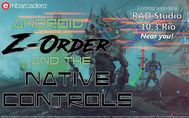 Android Z-Order and the Native Controls - Coming soon to a RAD Studio 10.3 Rio Near you!