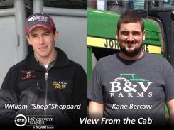 "This year's View From the Cab series features two young, diversified farmers, William ""Shep"" Sheppard of Louisiana, Mo., and Kane Bercaw of Union City, Mich."
