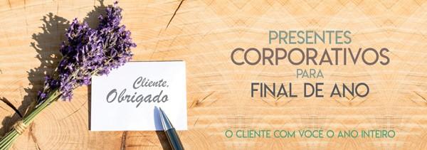 Presentes Corporativos para Final de Ano – O cliente com você o ano inteiro