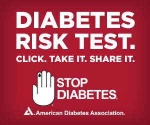 Take the Diabetes Risk Test at http://diabetes.org/risktest.
