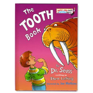 Dr. Seuss rhymed about teeth in The Tooth Book.