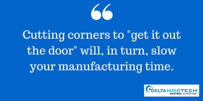 Cutting corners slow manufacturing time.
