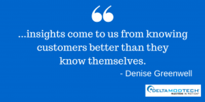 "Denise Greenwell quote ""...insights come from us knowing customers better than they know themselves."""