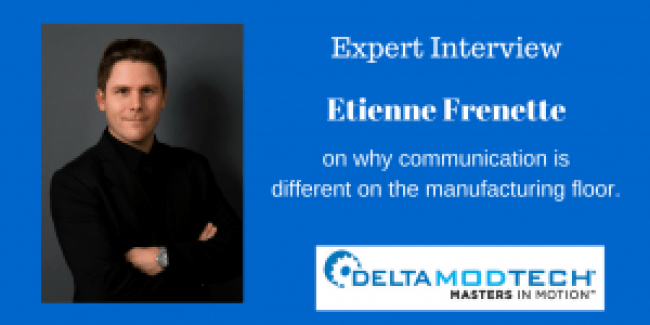 Etienne Frenette on why communication is different on the manufacturing floor.