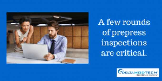 Prepress inspections are critical.