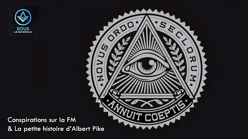 Sous le bandeau – n°3 : Conspirations sur la FM & La petite histoire d'Albert Pike