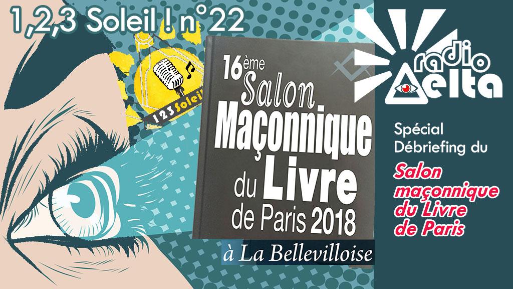 1,2,3, Soleil ! #22 – 30 novembre 2018 – Débriefing du Salon maçonnique 2018 du Livre de Paris