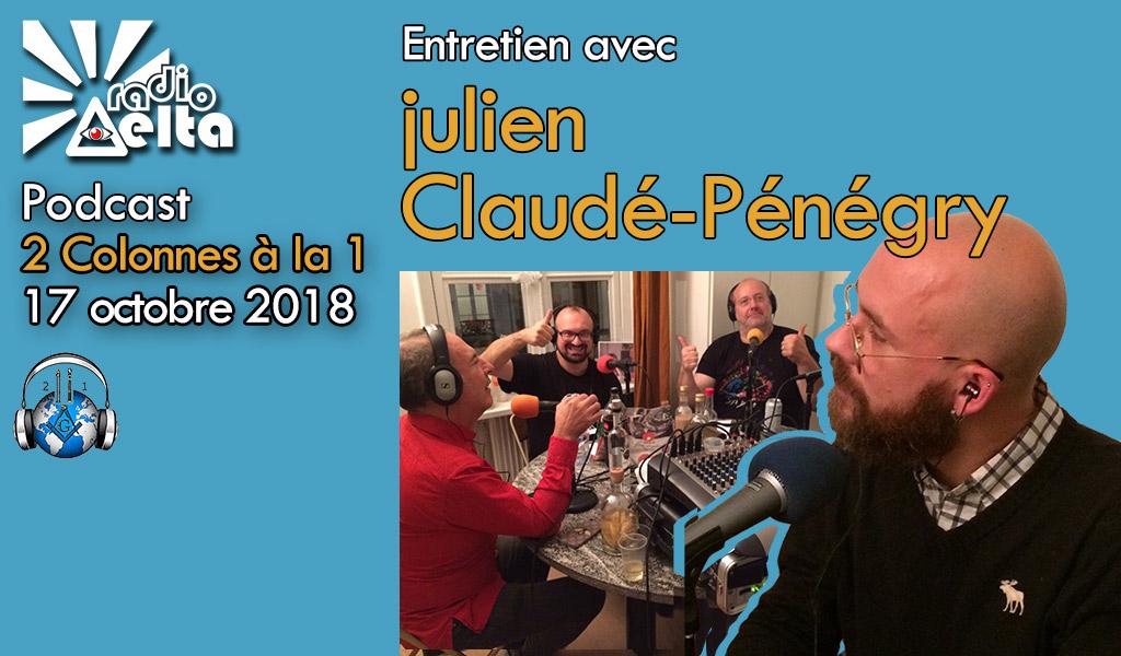 2 Colonnes à la 1 – 54 – 17 octobre 2018 – Podcast de l'émission  « La Franc-maçonnerie mise à nu – Julien Claudé-Pénégry,