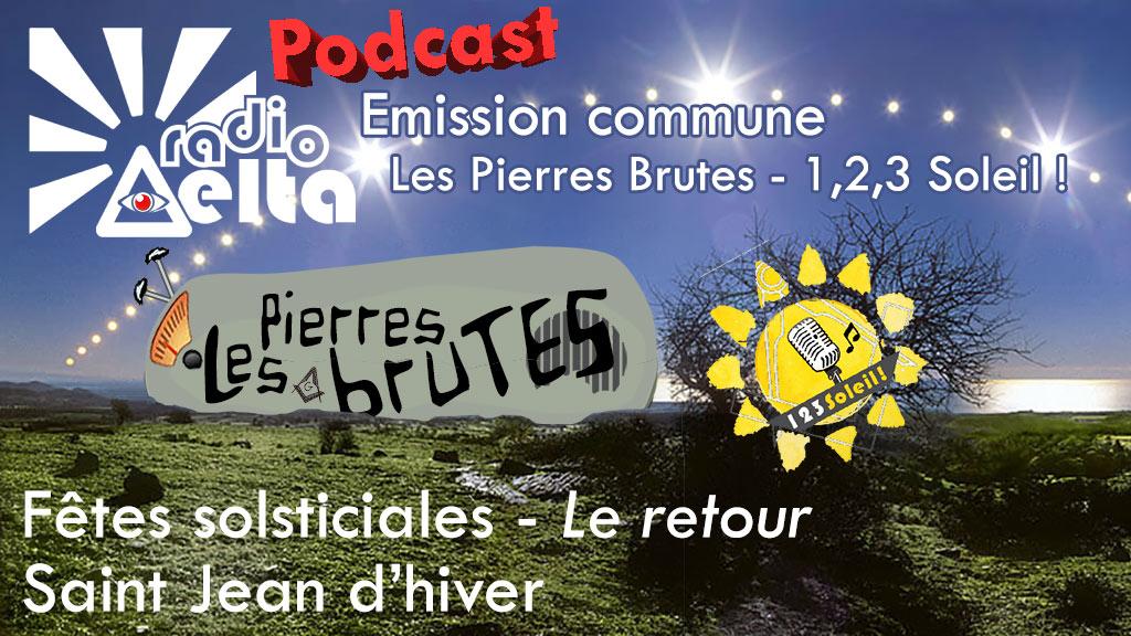 1,2,3, Soleil ! #23 & Les Pierres Brutes #4 – 14 décembre 2018 : Podcast de l'émission commune, on fête le solstice ensemble !