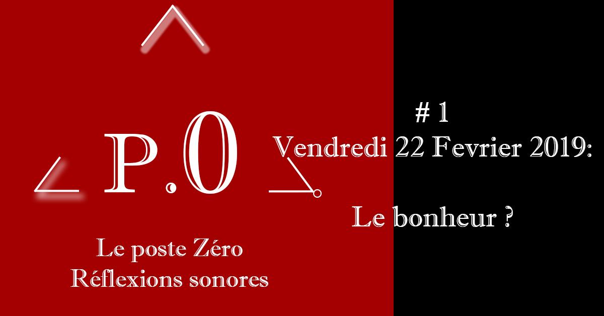 Podcast Le poste Zéro #1 – 22 Février 2019 – Le bonheur ?