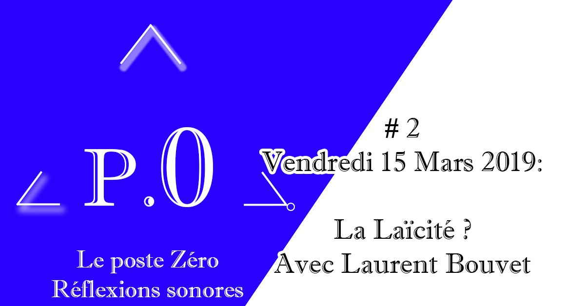 Le poste Zéro #2 – 15 Mars 2019 – La Laïcité ?