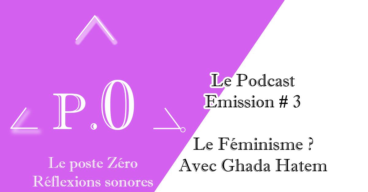 Le poste Zéro #3 – Le Podcast : Le Féminisme avec Ghada Hatem