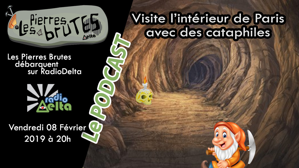 Les Pierres Brutes #6 – 8 février 2019 – Podcast « Visite de l'intérieur de Paris avec des Cataphiles »