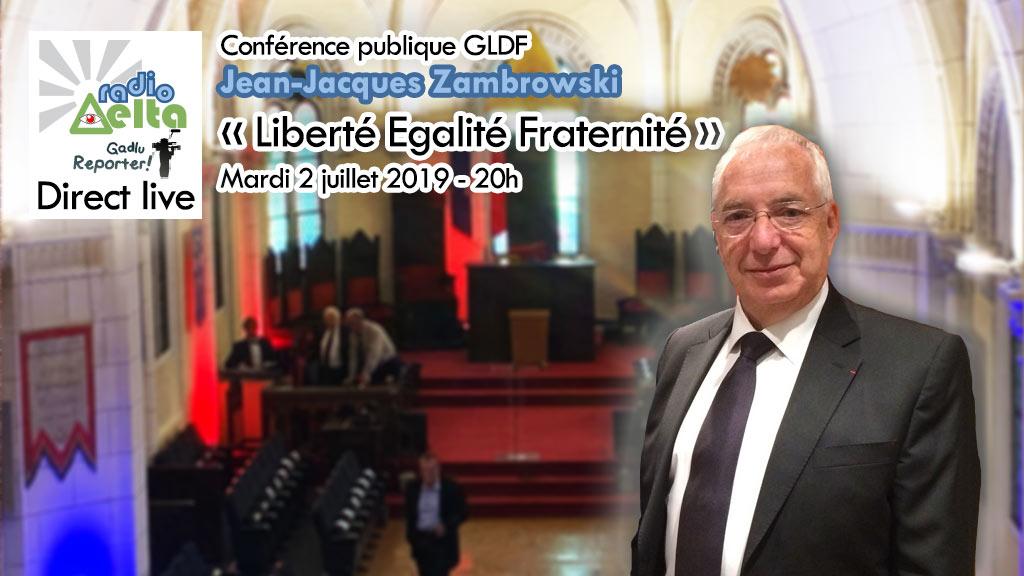 Gadlu Reporter Live : Conférence publique GLDF – Jean-Jacques Zambrowski- 2 juillet 2019 – 20 heures