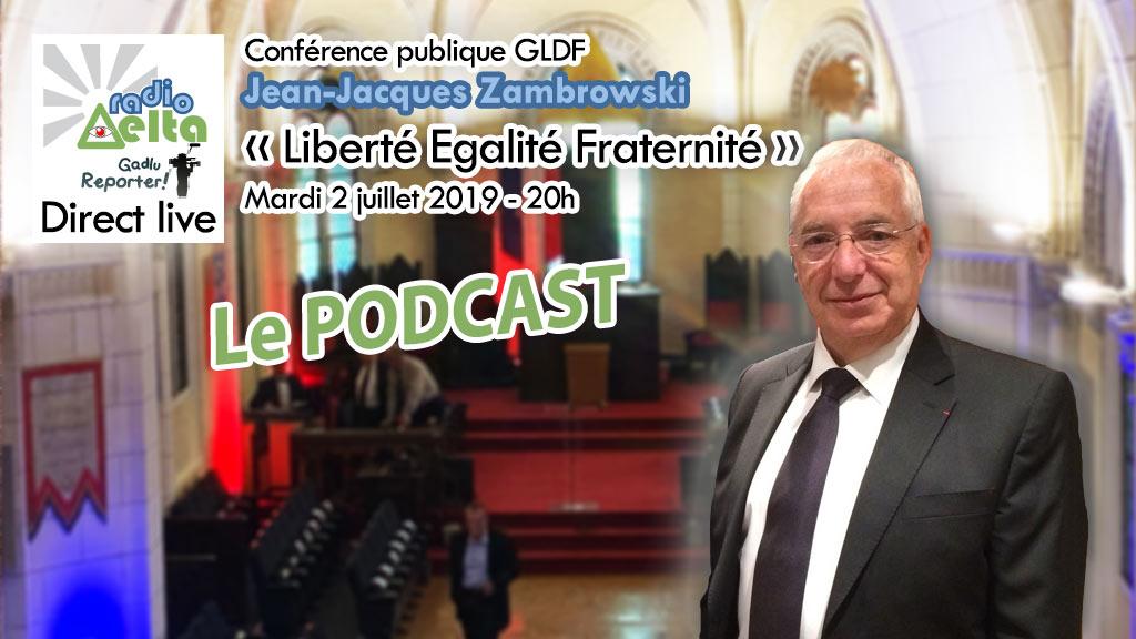 Gadlu Reporter n°10 – Podcast de la Conférence publique GLDF du 2 juillet 2019 – Jean-Jacques Zambrowski – « Liberté, Égalité, Fraternité »