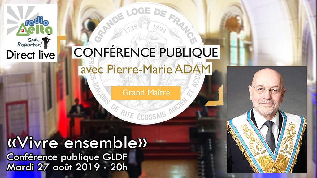 Gadlu Reporter Live : Conférence publique GLDF – Pierre-Marie Adam, Grand Maître – 27 août 2019 – 20 heures