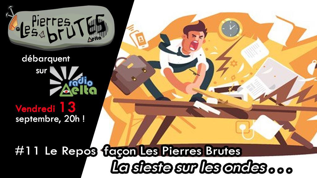 Les Pierres Brutes #11 – 13 septembre 2019 – « La sieste, sur les ondes ! »
