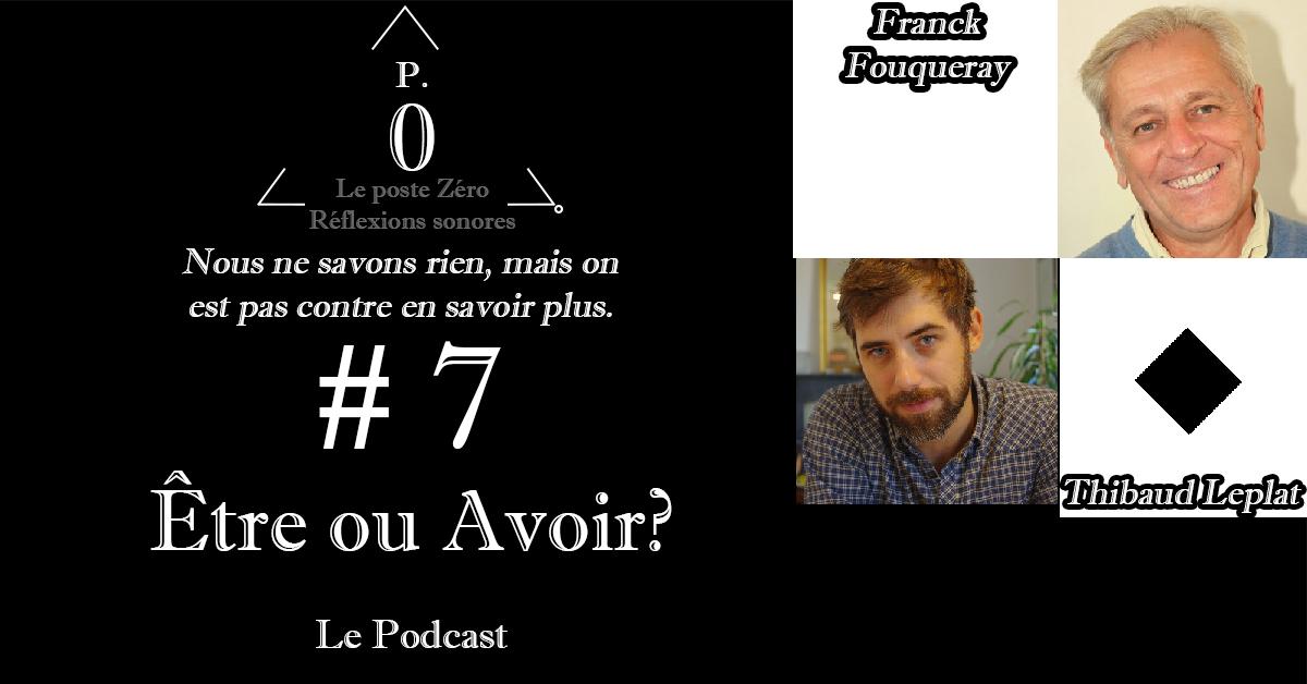 Le poste Zéro #7 : Être ou Avoir ? Le podcast avec Franck Fouqueray et Thibaud Leplat