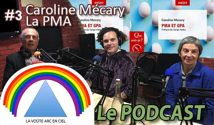 La Voûte Arc-en-ciel #3 – 1er oct. 2019 – Caroline Mecary – « La PMA » – Podcast