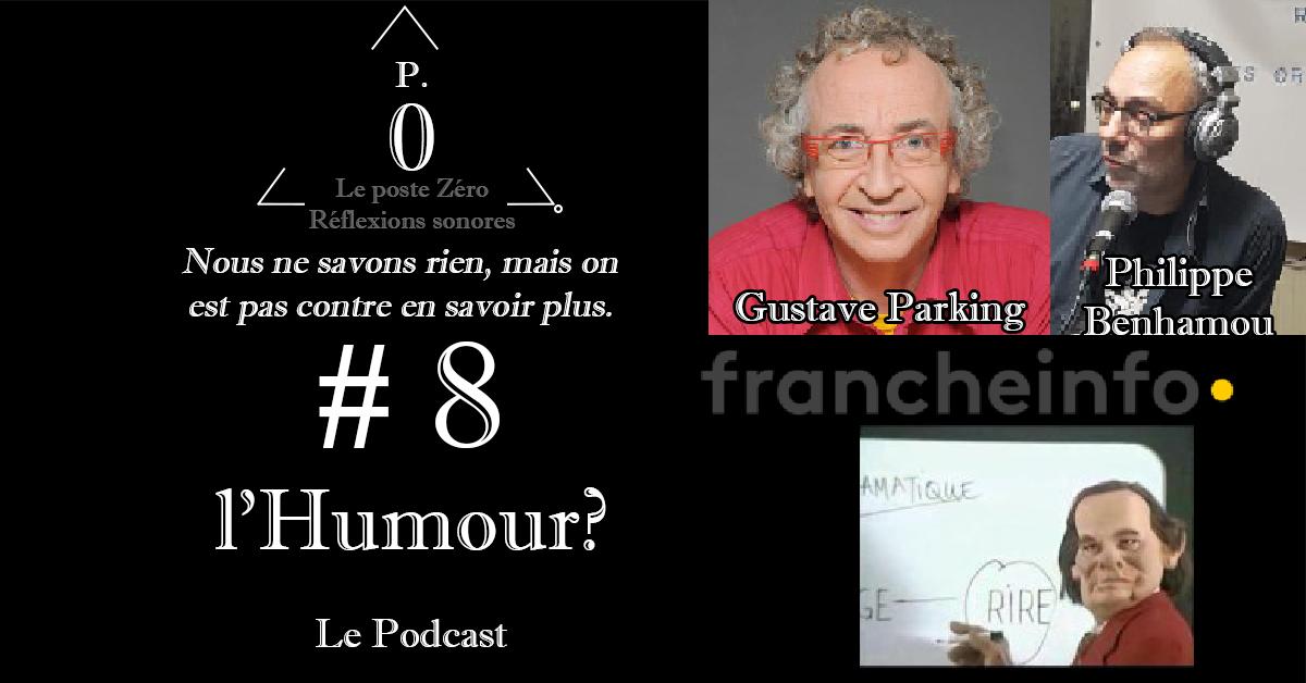Le poste Zéro #8 : l'Humour ? Le Podcast avec Philippe Benhamou, Franche TV info, Gustave Parking