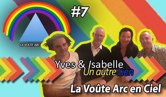La Voûte Arc-en-ciel #7 – 17 déc. 2019 – 20h – « Yves & Isabelle, de UAL : Un Autre Lien »