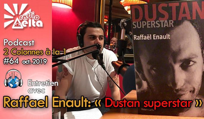 2 Colonnes à la 1 – 64 – Rencontre avec Raffaël Enault pour son livre : Dustan Superstar