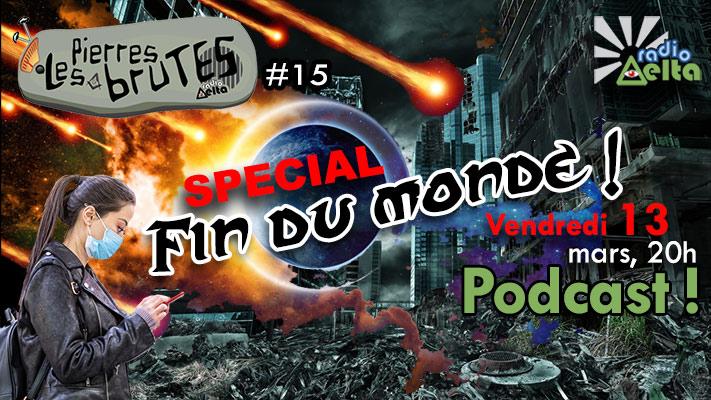 Les Pierres Brutes #15  – Spécial « en direct de la Fin du monde ! » – 13 mars 2020 – Podcast