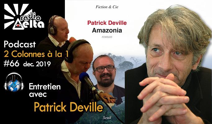 2 Colonnes à la 1 – 66 – « Le voyage initiatique » – rencontre avec Patrick Deville – 14 avril 2020 – 20h