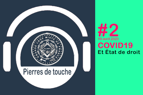 Pierres de touche #2 – Covid 19 et État de droit – Dim. 19 avril 2020 – une émission hebdo de la GLMF ! – Podcast