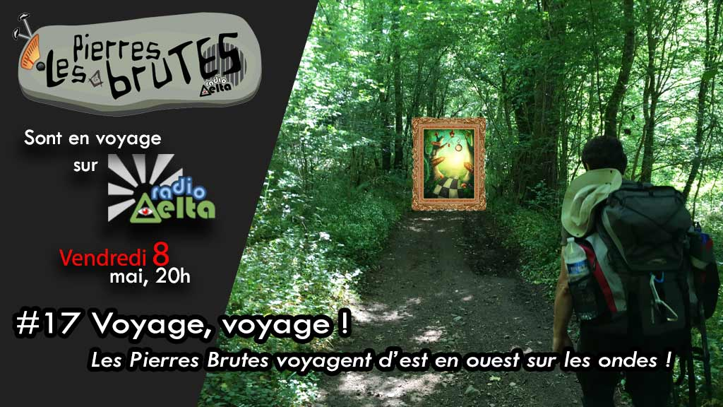 Les Pierres Brutes #17 –  « Voyages ! Voyages ! » – 8 mai 2020 – 20 heures