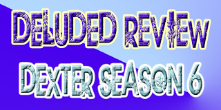 This is How the World Ends, With Dexter Eating Your Soul: Season 6 Recap Deluded Reviews