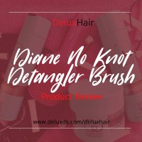 DeluxHair - Diane No Knot Detangler Brush Product Review