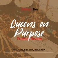 DeluxHair - Queens on Purpose Product Review