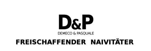 DEMECO & PASQUALE – FREISCHAFFENDER NAIVITÄTER