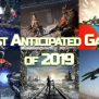 Top 20 Most Anticipated Video Games 2019 Will Bring
