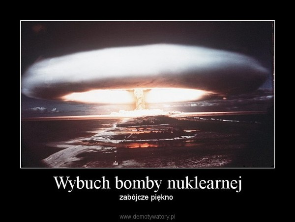 Wybuch bomby nuklearnej – Demotywatory.pl