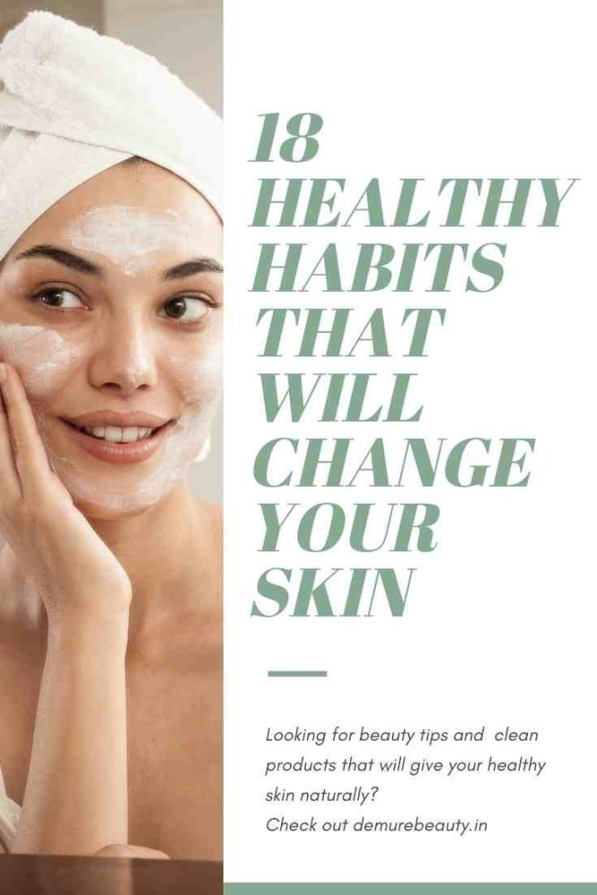 healthy skin habits to transform your look and get glowing skin naturally