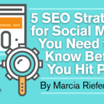 5 SEO Strategies for Social Media You Need to Know Before You Hit Publish