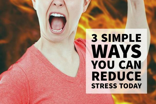 3 Simple Ways You Can Reduce Stress Today