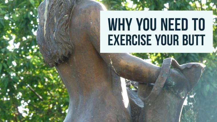 Why You Need To Exercise Your Butt