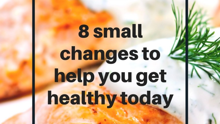 8 Small Changes For A Healthier You