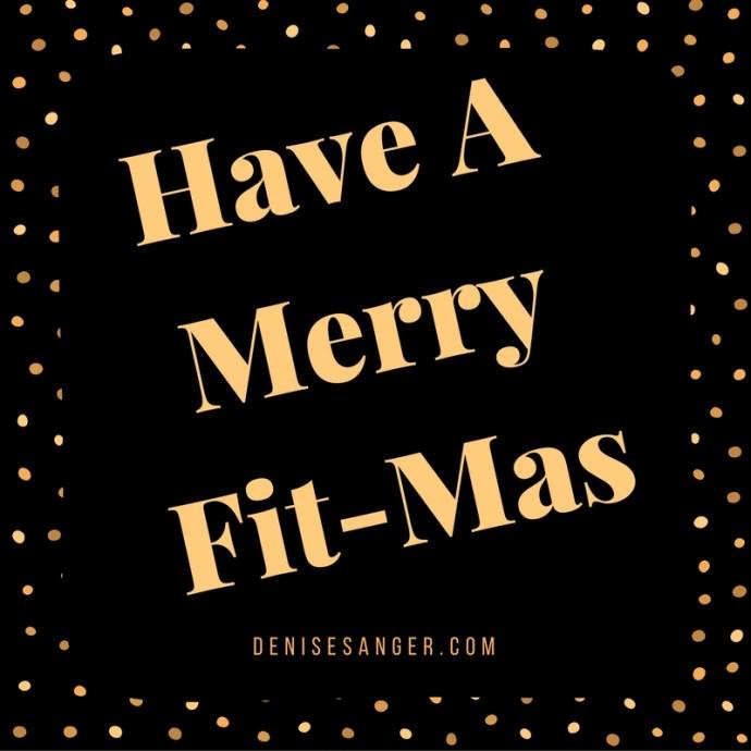 Have A Merry Fit-mas DeniseSanger.com