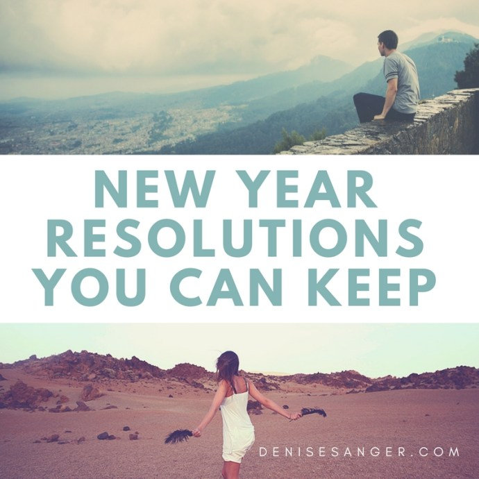 new year resolutions you can keep denisesanger.com