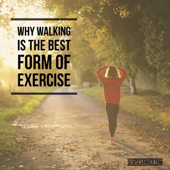 why walking is the best exercise denisesanger.com